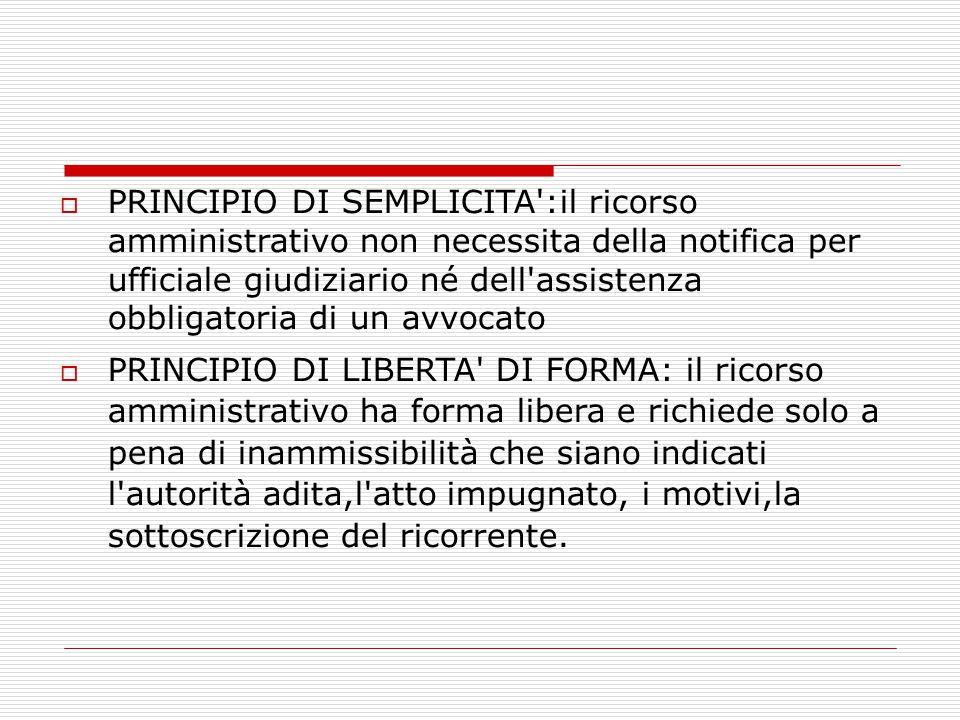  PRINCIPIO DI SEMPLICITA':il ricorso amministrativo non necessita della notifica per ufficiale giudiziario né dell'assistenza obbligatoria di un avvo