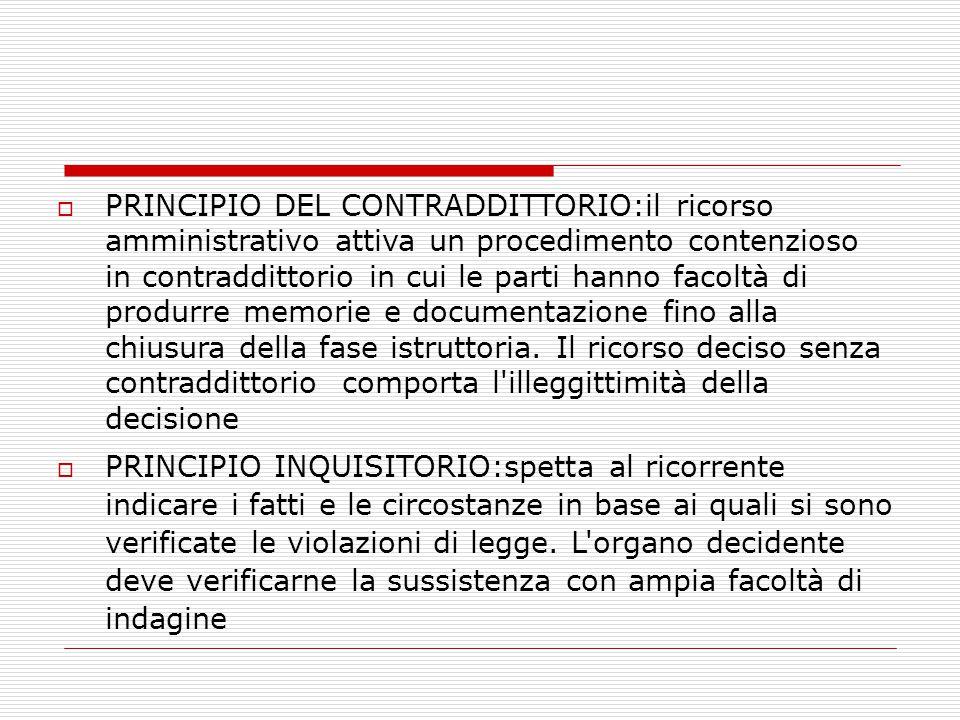  PRINCIPIO DEL CONTRADDITTORIO:il ricorso amministrativo attiva un procedimento contenzioso in contraddittorio in cui le parti hanno facoltà di produ