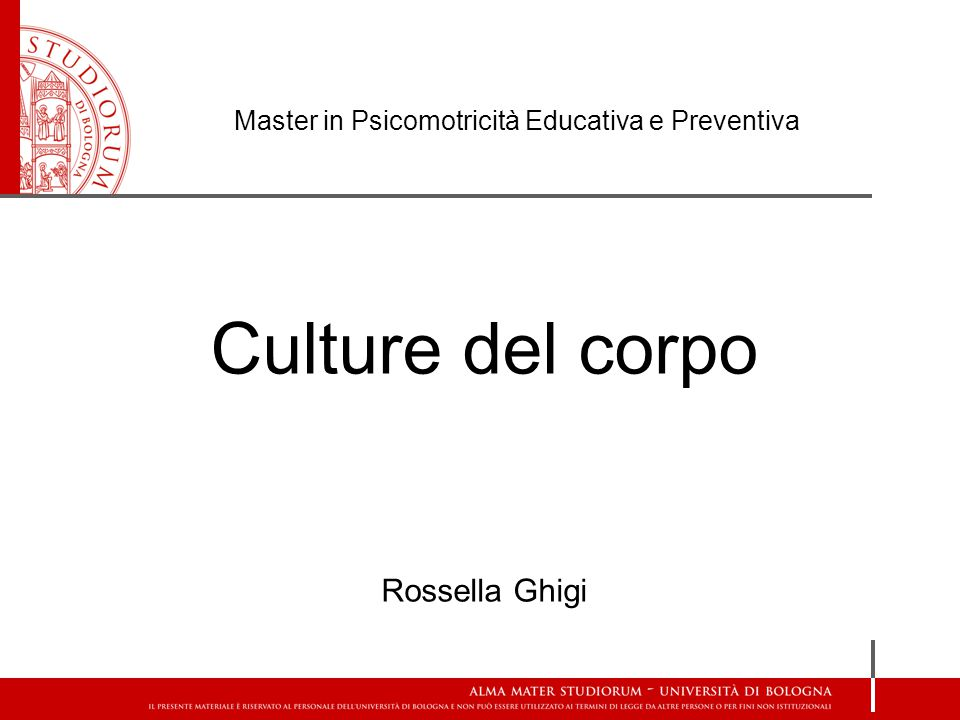 Master in Psicomotricità Educativa e Preventiva Culture del corpo Rossella Ghigi