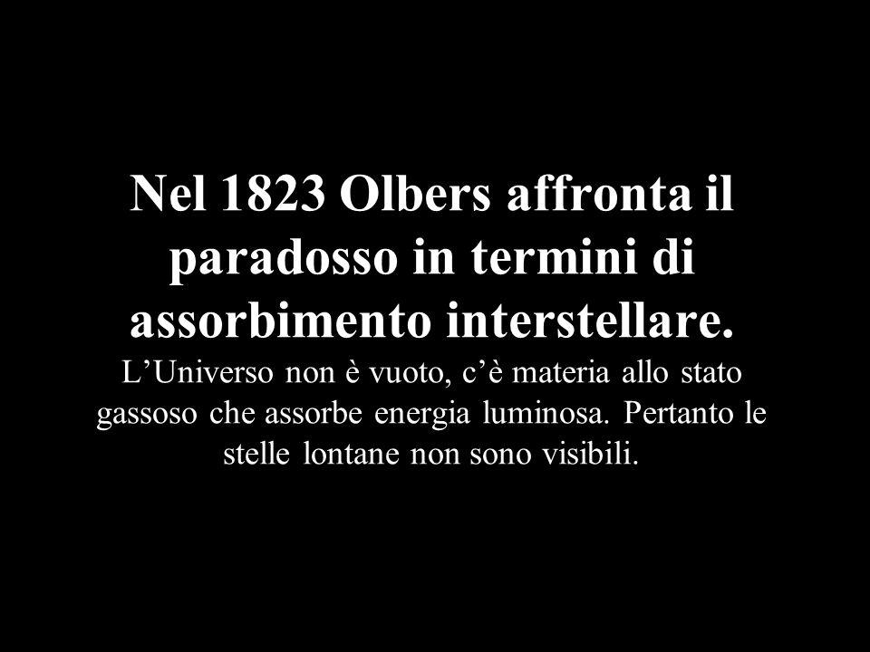 Nel 1823 Olbers affronta il paradosso in termini di assorbimento interstellare.