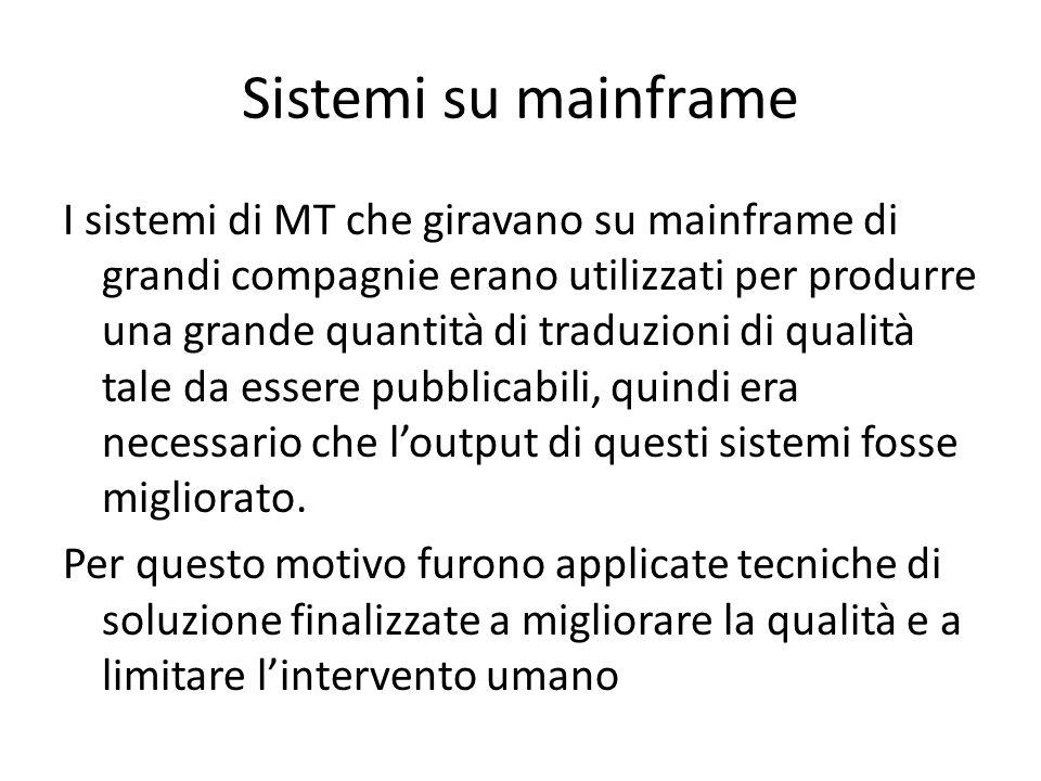 Sistemi su mainframe I sistemi di MT che giravano su mainframe di grandi compagnie erano utilizzati per produrre una grande quantità di traduzioni di qualità tale da essere pubblicabili, quindi era necessario che l'output di questi sistemi fosse migliorato.
