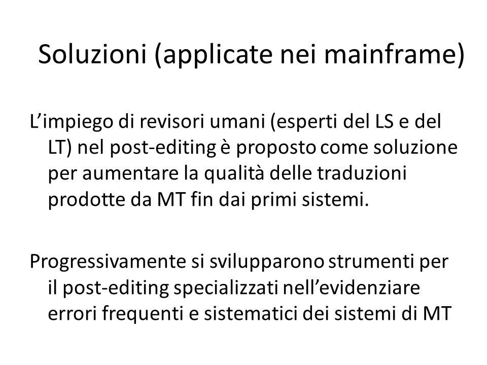 L'impiego di revisori umani (esperti del LS e del LT) nel post-editing è proposto come soluzione per aumentare la qualità delle traduzioni prodotte da MT fin dai primi sistemi.