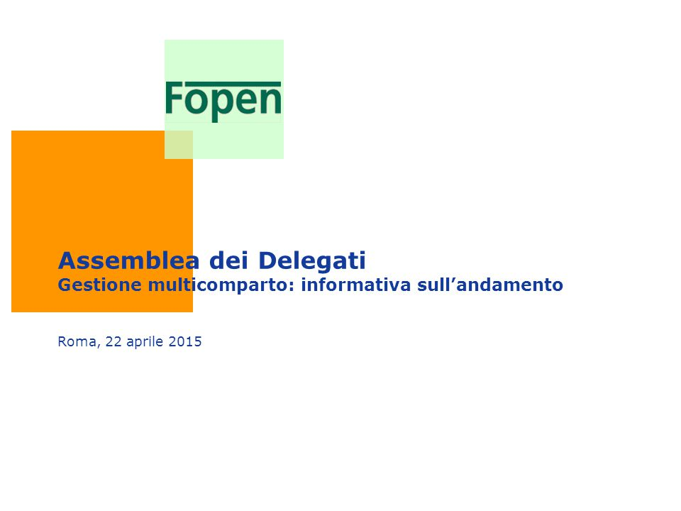 Assemblea dei Delegati Gestione multicomparto: informativa sull'andamento Roma, 22 aprile 2015