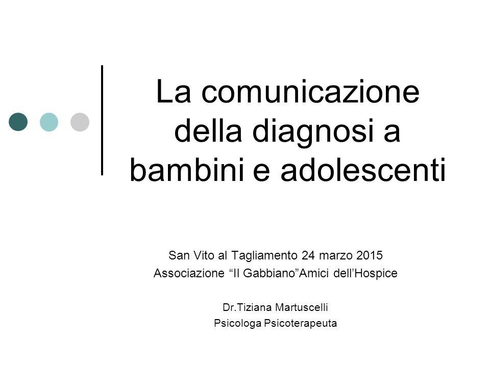 """La comunicazione della diagnosi a bambini e adolescenti San Vito al Tagliamento 24 marzo 2015 Associazione """"Il Gabbiano""""Amici dell'Hospice Dr.Tiziana"""