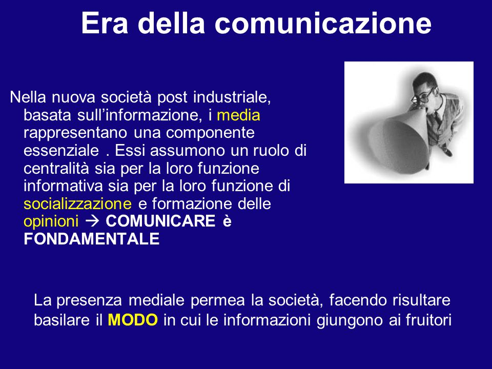 Nella nuova società post industriale, basata sull'informazione, i media rappresentano una componente essenziale.
