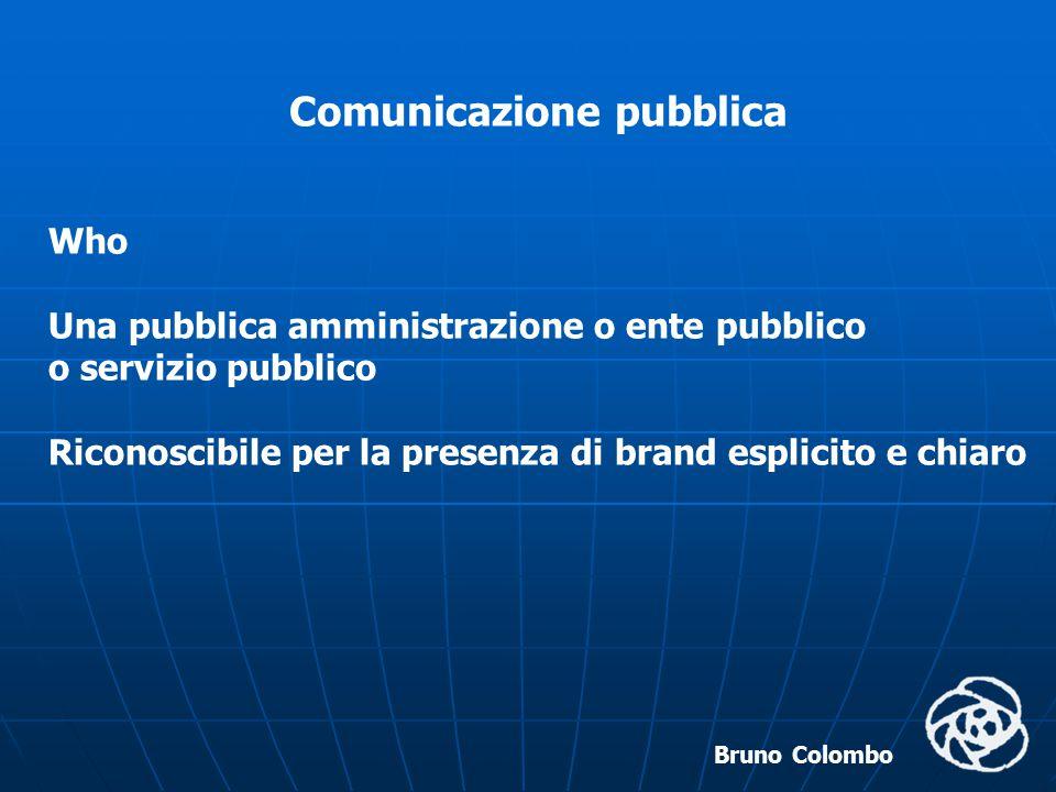 Bruno Colombo Comunicazione pubblica Who Una pubblica amministrazione o ente pubblico o servizio pubblico Riconoscibile per la presenza di brand espli