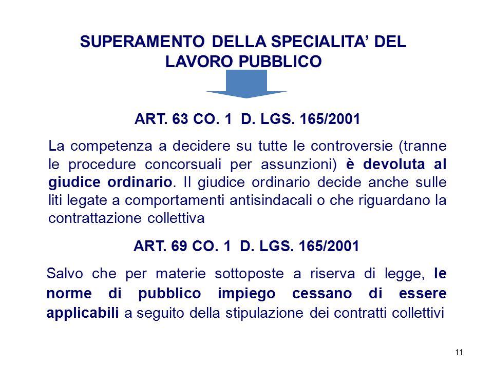 11 SUPERAMENTO DELLA SPECIALITA' DEL LAVORO PUBBLICO ART. 63 CO. 1 D. LGS. 165/2001 La competenza a decidere su tutte le controversie (tranne le proce
