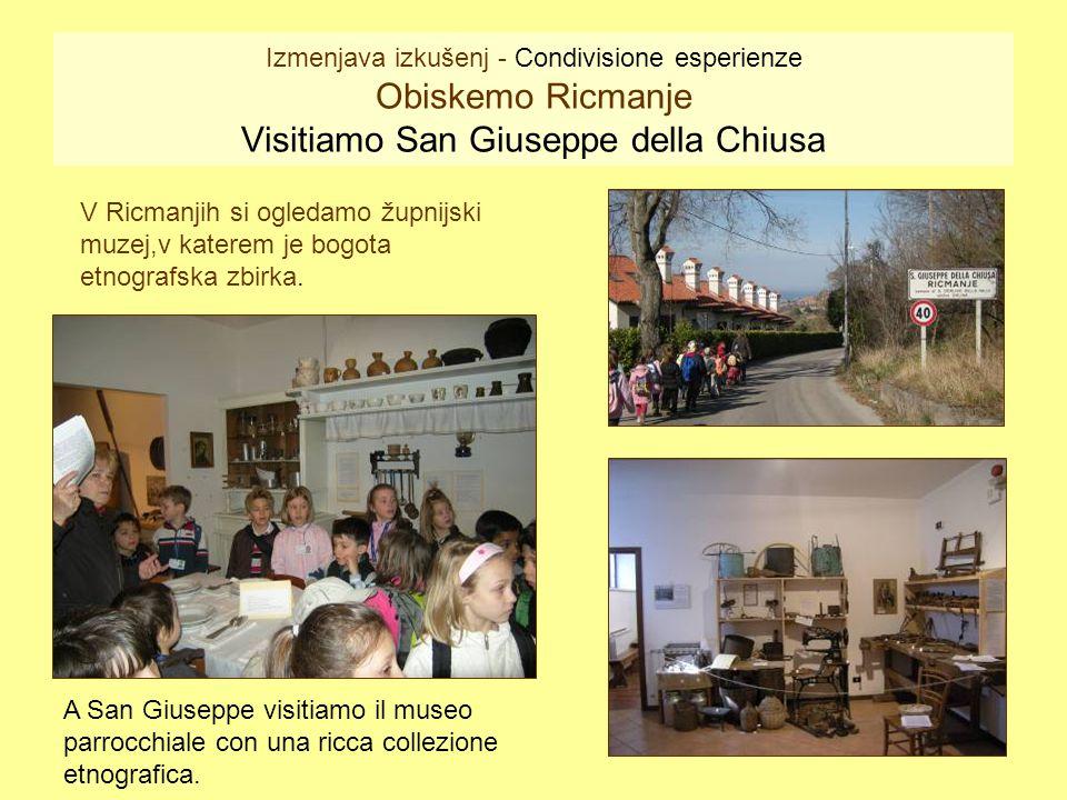 Izmenjava izkušenj - Condivisione esperienze Obiskemo Ricmanje Visitiamo San Giuseppe della Chiusa V Ricmanjih si ogledamo župnijski muzej,v katerem j