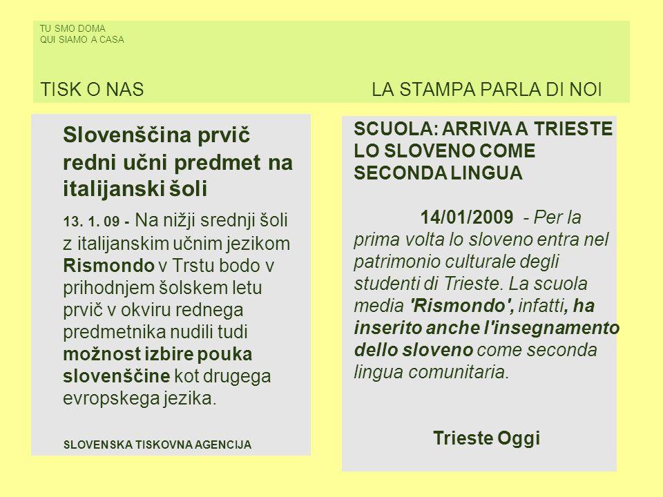 TU SMO DOMA QUI SIAMO A CASA TISK O NASLA STAMPA PARLA DI NOI Slovenščina prvič redni učni predmet na italijanski šoli 13. 1. 09 - Na nižji srednji šo