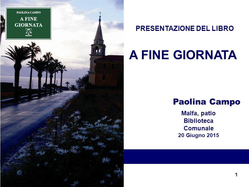 1 Paolina Campo PRESENTAZIONE DEL LIBRO Malfa, patio Biblioteca Comunale 20 Giugno 2015 A FINE GIORNATA