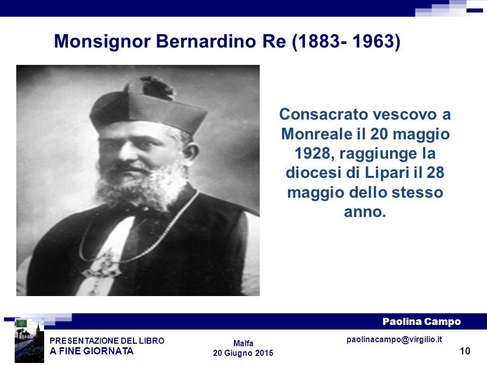 10 PRESENTAZIONE DEL LIBRO A FINE GIORNATA Paolina Campo Malfa 20 Giugno 2015 paolinacampo@virgilio.it Monsignor Bernardino Re (1883- 1963) Consacrato