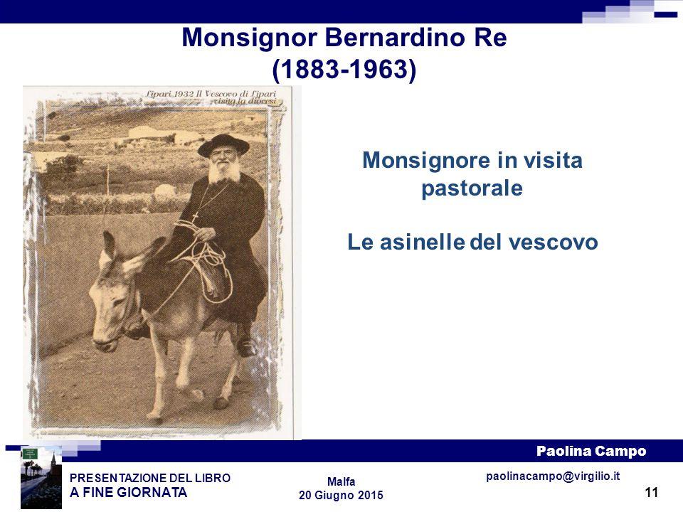 11 PRESENTAZIONE DEL LIBRO A FINE GIORNATA Paolina Campo Malfa 20 Giugno 2015 paolinacampo@virgilio.it Monsignor Bernardino Re (1883-1963) Monsignore