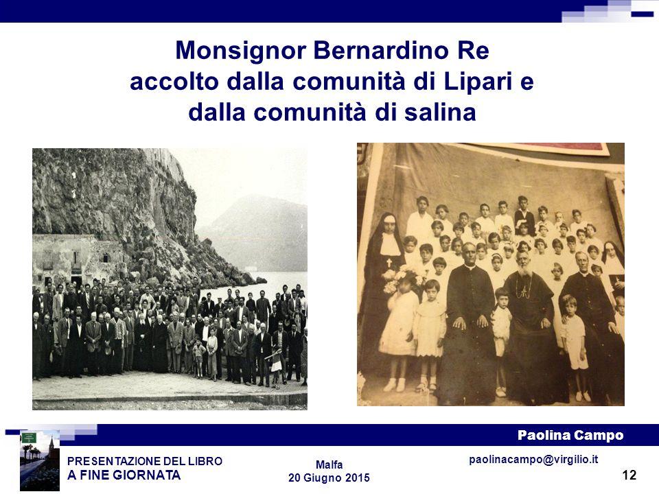 12 PRESENTAZIONE DEL LIBRO A FINE GIORNATA Paolina Campo Malfa 20 Giugno 2015 paolinacampo@virgilio.it Monsignor Bernardino Re accolto dalla comunità