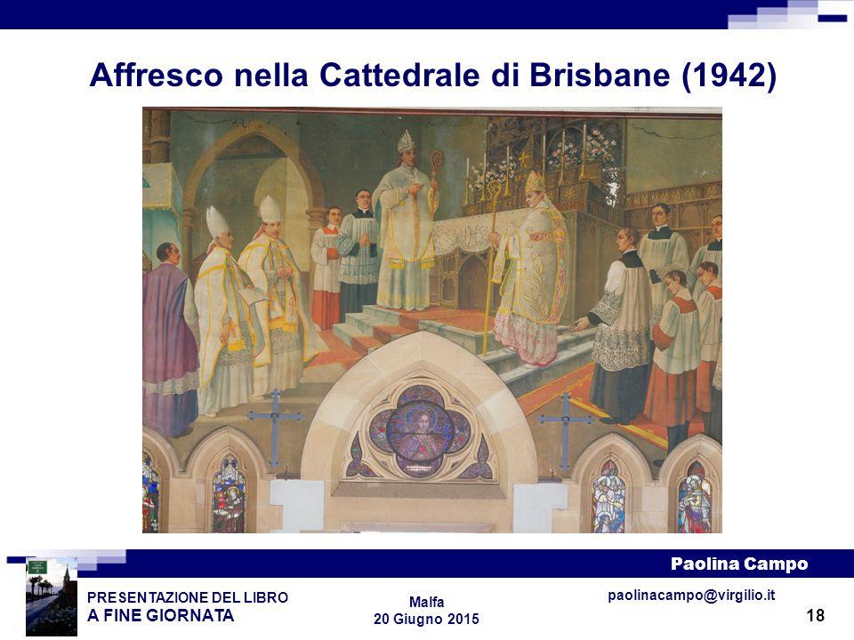 18 PRESENTAZIONE DEL LIBRO A FINE GIORNATA Paolina Campo Malfa 20 Giugno 2015 paolinacampo@virgilio.it Affresco nella Cattedrale di Brisbane (1942)