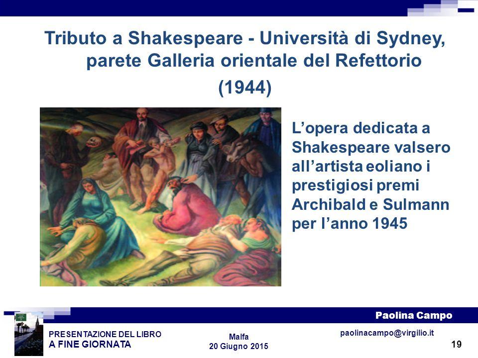 19 PRESENTAZIONE DEL LIBRO A FINE GIORNATA Paolina Campo Malfa 20 Giugno 2015 paolinacampo@virgilio.it Tributo a Shakespeare - Università di Sydney, p