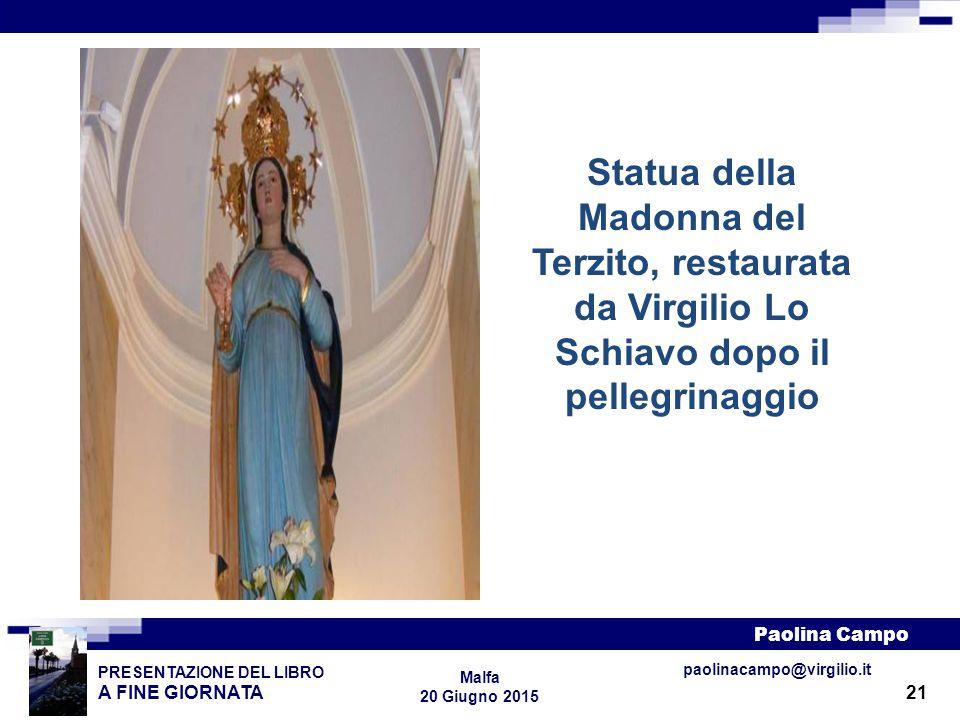 21 PRESENTAZIONE DEL LIBRO A FINE GIORNATA Paolina Campo Malfa 20 Giugno 2015 paolinacampo@virgilio.it Statua della Madonna del Terzito, restaurata da