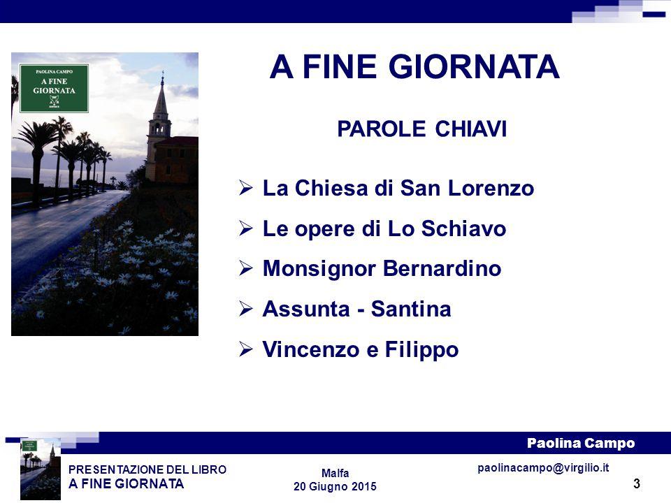 3 PRESENTAZIONE DEL LIBRO A FINE GIORNATA Paolina Campo Malfa 20 Giugno 2015 paolinacampo@virgilio.it A FINE GIORNATA PAROLE CHIAVI  La Chiesa di San