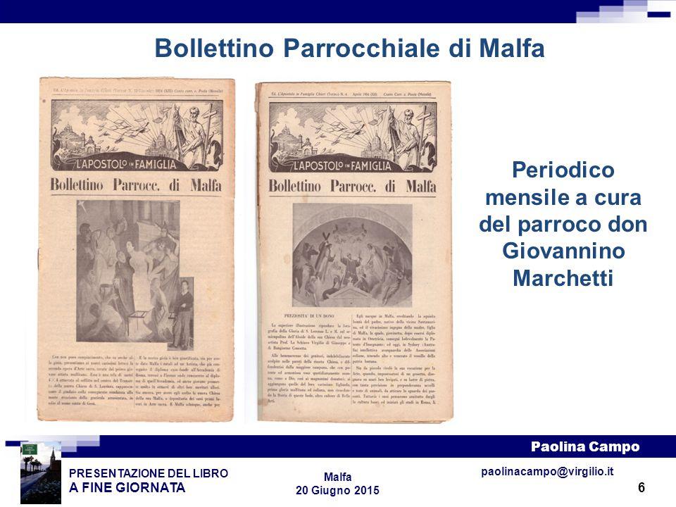 6 PRESENTAZIONE DEL LIBRO A FINE GIORNATA Paolina Campo Malfa 20 Giugno 2015 paolinacampo@virgilio.it Bollettino Parrocchiale di Malfa Periodico mensi