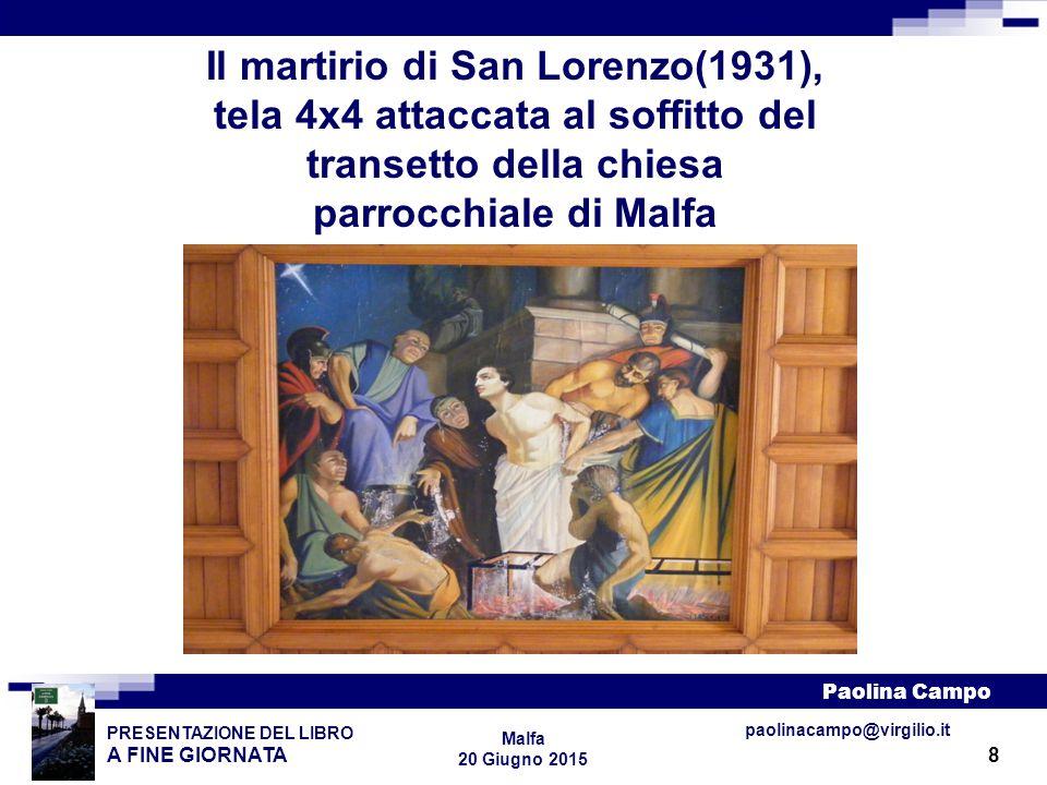 8 PRESENTAZIONE DEL LIBRO A FINE GIORNATA Paolina Campo Malfa 20 Giugno 2015 paolinacampo@virgilio.it Il martirio di San Lorenzo(1931), tela 4x4 attac