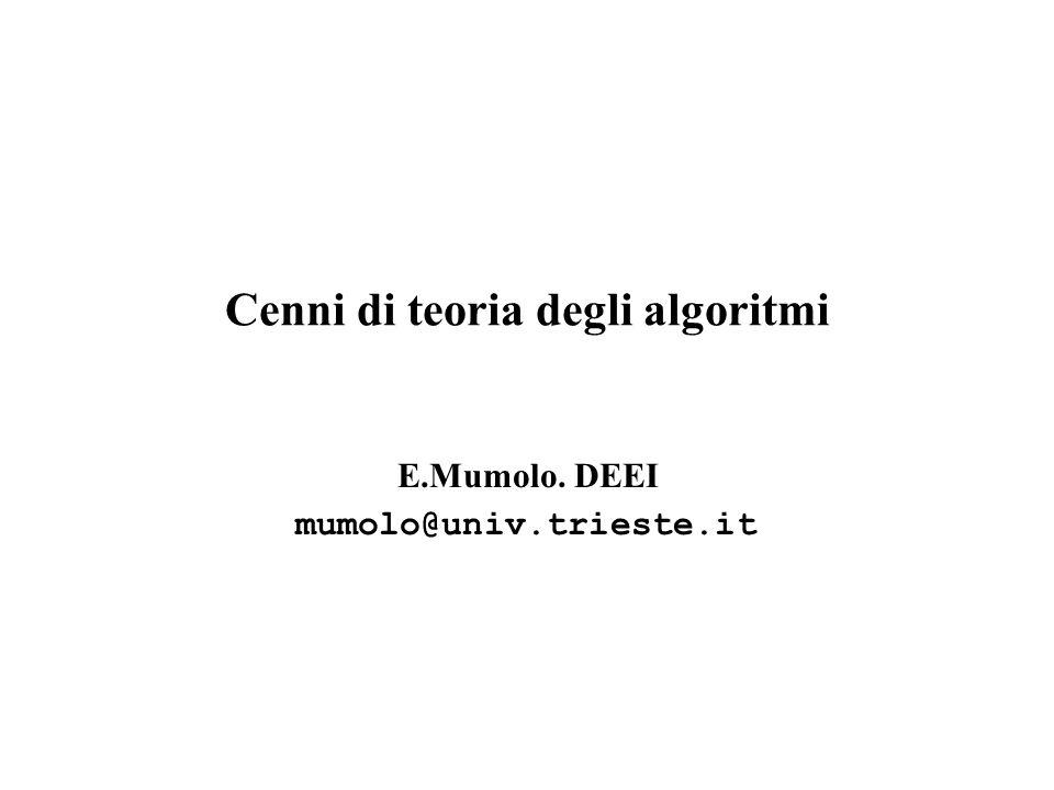 Cenni di teoria degli algoritmi E.Mumolo. DEEI mumolo@univ.trieste.it