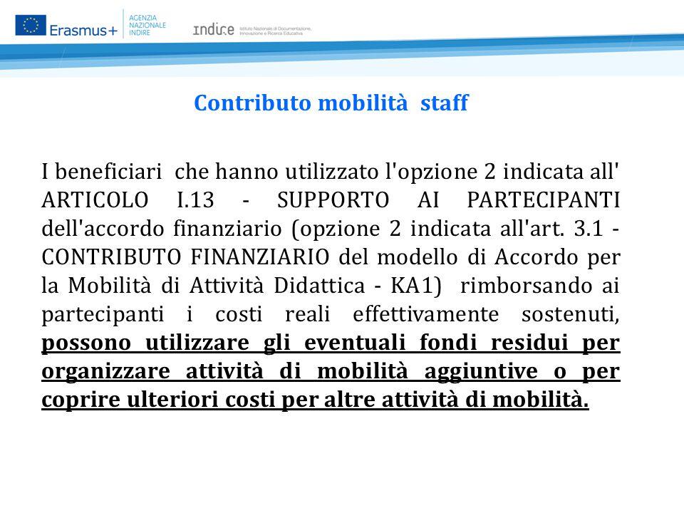 Contributo mobilità staff I beneficiari che hanno utilizzato l opzione 2 indicata all ARTICOLO I.13 - SUPPORTO AI PARTECIPANTI dell accordo finanziario (opzione 2 indicata all art.