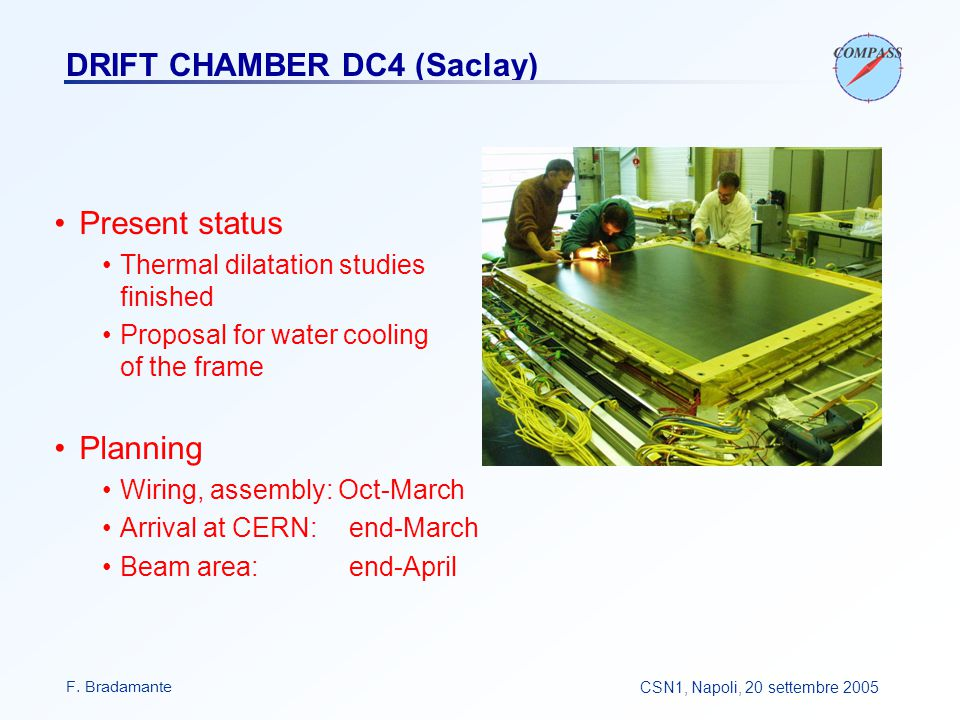 F. BradamanteCSN1, Napoli, 20 settembre 2005 DRIFT CHAMBER DC4 (Saclay) Present status Thermal dilatation studies finished Proposal for water cooling