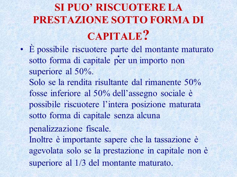 SI PUO' RISCUOTERE LA PRESTAZIONE SOTTO FORMA DI CAPITALE ?.