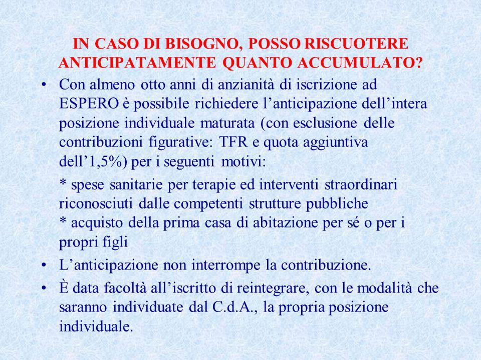 IN CASO DI BISOGNO, POSSO RISCUOTERE ANTICIPATAMENTE QUANTO ACCUMULATO.