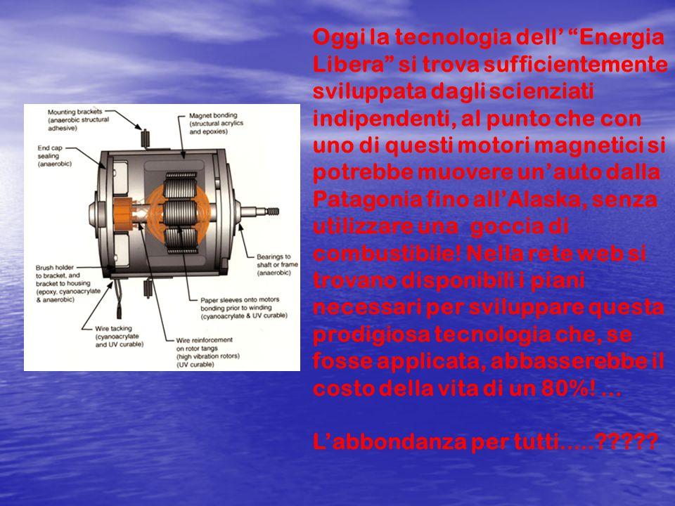 Altro ancora: sai che più di 100 anni fa un geniale scienziato Nikola Tesla trovò il modo di far muovere un motore (o una turbina ecc.) con l' Energia libera che non usa né acqua né idrogeno come fonte d'impulsi ma solamente dei magneti