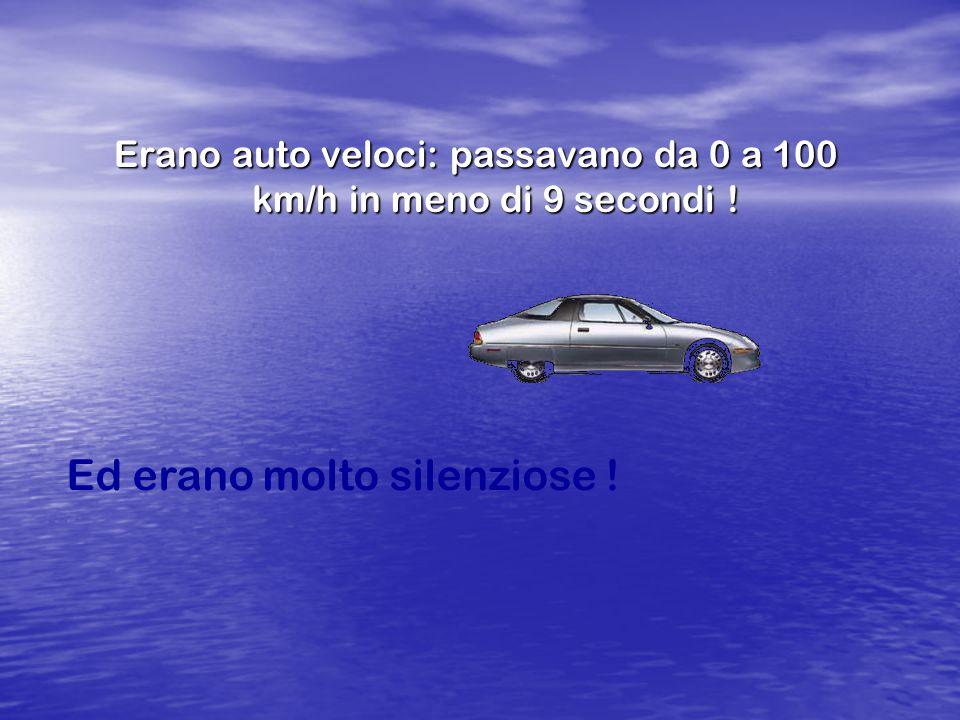 Erano auto veloci: passavano da 0 a 100 km/h in meno di 9 secondi ! Ed erano molto silenziose !