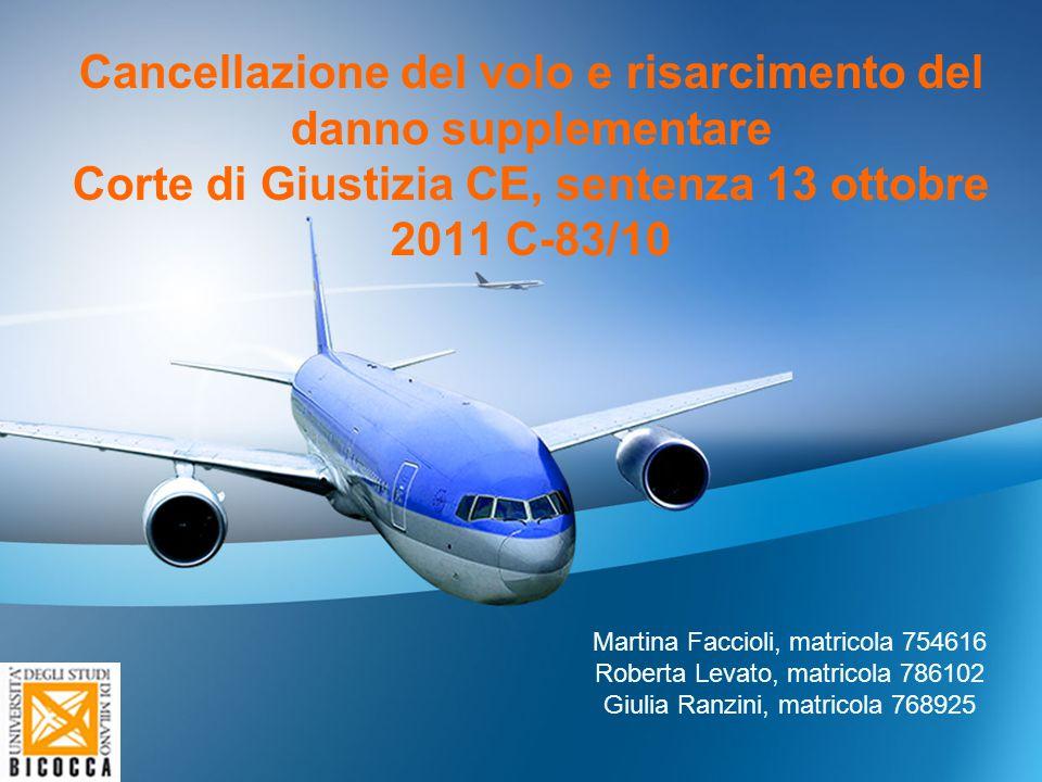 Cancellazione del volo e risarcimento del danno supplementare Corte di Giustizia CE, sentenza 13 ottobre 2011 C-83/10 Martina Faccioli, matricola 7546
