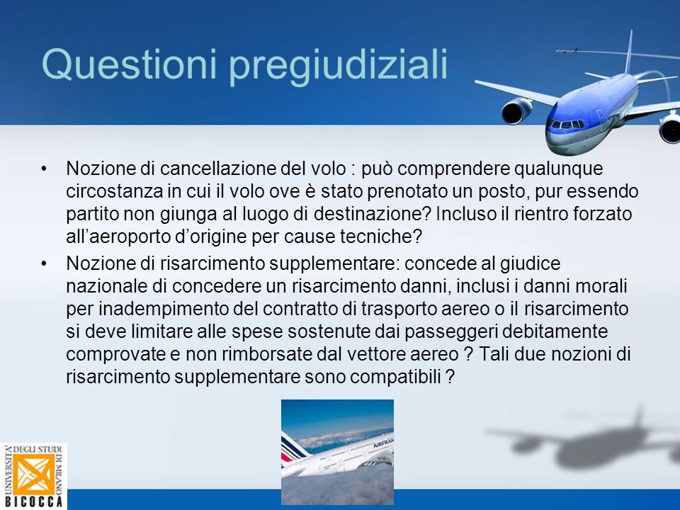 Questioni pregiudiziali Nozione di cancellazione del volo : può comprendere qualunque circostanza in cui il volo ove è stato prenotato un posto, pur e