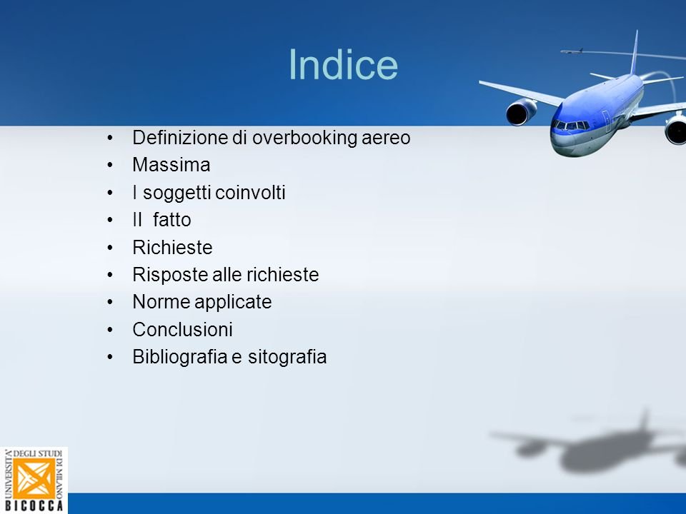 Indice Definizione di overbooking aereo Massima I soggetti coinvolti Il fatto Richieste Risposte alle richieste Norme applicate Conclusioni Bibliograf