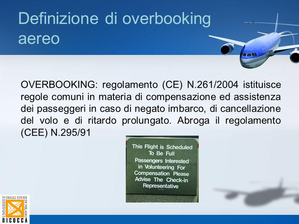 Definizione di overbooking aereo OVERBOOKING: regolamento (CE) N.261/2004 istituisce regole comuni in materia di compensazione ed assistenza dei passe
