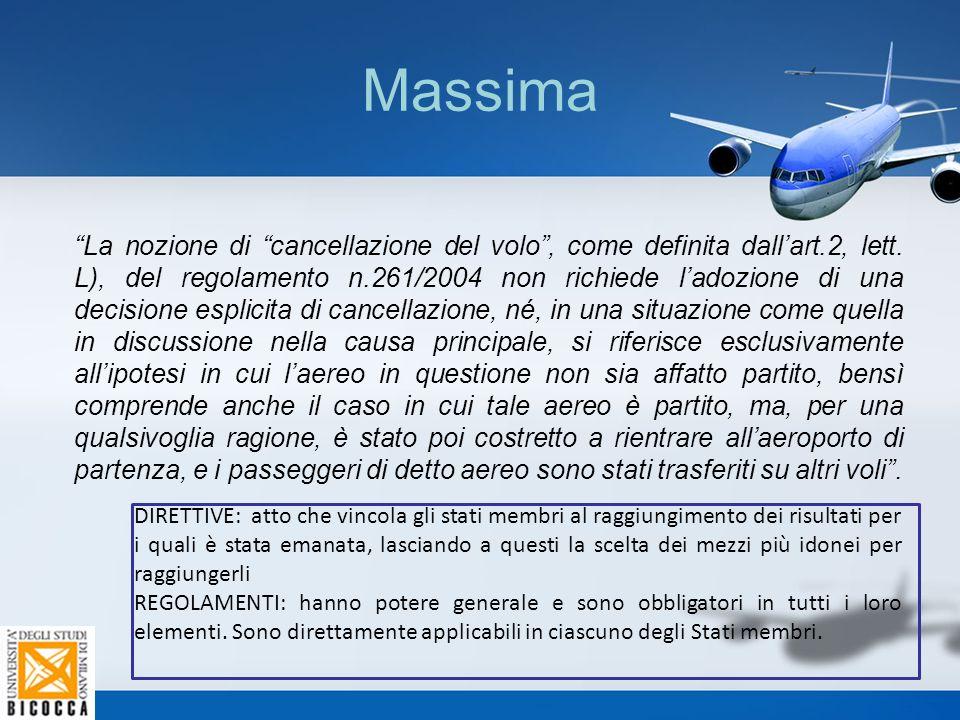"""Massima """"La nozione di """"cancellazione del volo"""", come definita dall'art.2, lett. L), del regolamento n.261/2004 non richiede l'adozione di una decisio"""