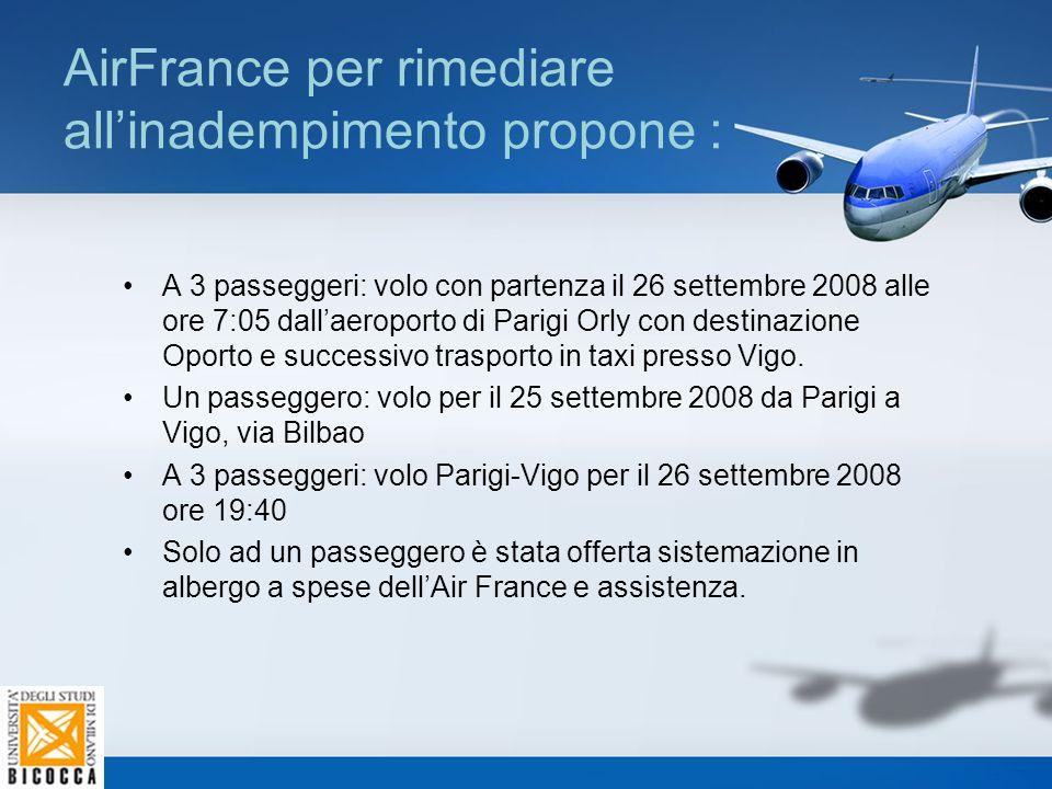 AirFrance per rimediare all'inadempimento propone : A 3 passeggeri: volo con partenza il 26 settembre 2008 alle ore 7:05 dall'aeroporto di Parigi Orly