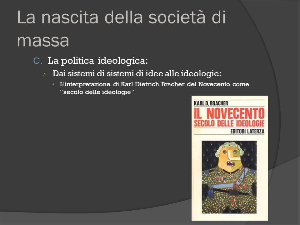 La nascita della società di massa C. La politica ideologica: ○ Dai sistemi di sistemi di idee alle ideologie: L'interpretazione di Karl Dietrich Brach