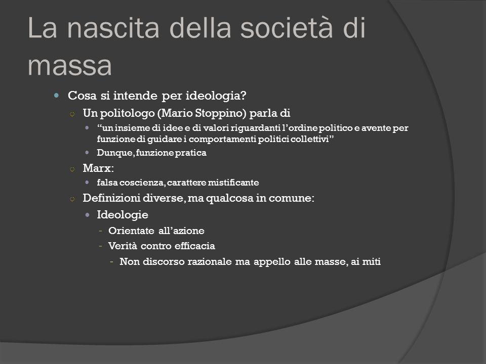 """La nascita della società di massa Cosa si intende per ideologia? ○ Un politologo (Mario Stoppino) parla di """"un insieme di idee e di valori riguardanti"""