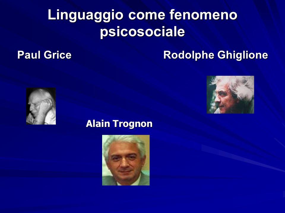 Linguaggio come fenomeno psicosociale Paul Grice Rodolphe Ghiglione Alain Trognon