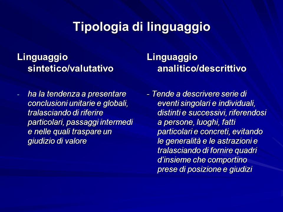 Tipologia di linguaggio Linguaggio sintetico/valutativo - ha la tendenza a presentare conclusioni unitarie e globali, tralasciando di riferire partico