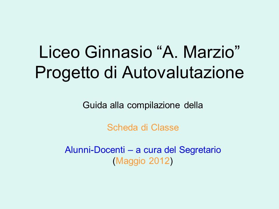 """Liceo Ginnasio """"A. Marzio"""" Progetto di Autovalutazione Guida alla compilazione della Scheda di Classe Alunni-Docenti – a cura del Segretario (Maggio 2"""