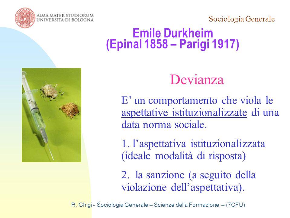 Sociologia Generale R. Ghigi - Sociologia Generale – Scienze della Formazione – (7CFU) Emile Durkheim (Epinal 1858 – Parigi 1917) Devianza E' un compo