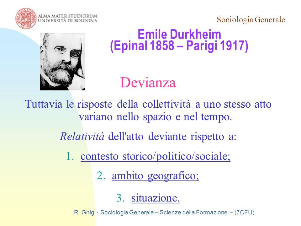 Sociologia Generale R. Ghigi - Sociologia Generale – Scienze della Formazione – (7CFU) Emile Durkheim (Epinal 1858 – Parigi 1917) Devianza Tuttavia le