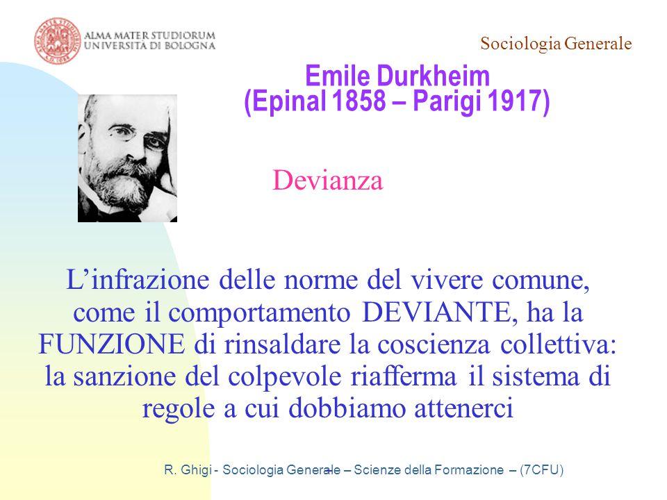 Sociologia Generale R. Ghigi - Sociologia Generale – Scienze della Formazione – (7CFU) Emile Durkheim (Epinal 1858 – Parigi 1917) Devianza L'infrazion