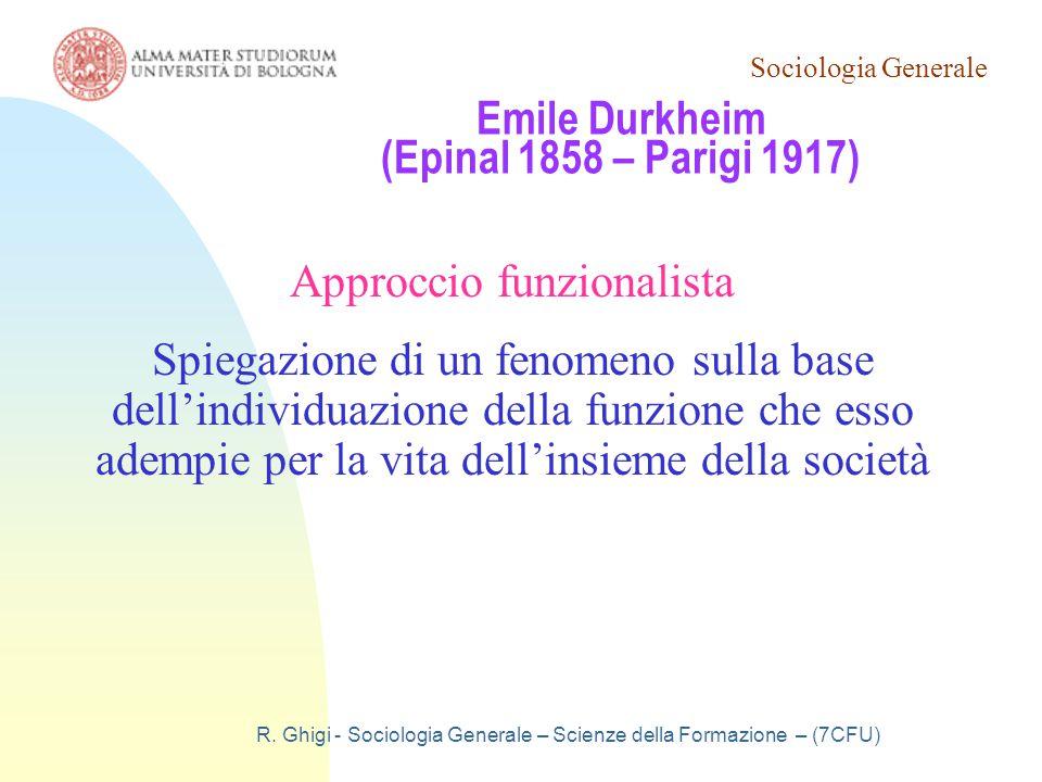 Sociologia Generale R. Ghigi - Sociologia Generale – Scienze della Formazione – (7CFU) Emile Durkheim (Epinal 1858 – Parigi 1917) Approccio funzionali