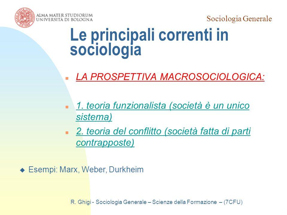Sociologia Generale R. Ghigi - Sociologia Generale – Scienze della Formazione – (7CFU) Le principali correnti in sociologia LA PROSPETTIVA MACROSOCIOL