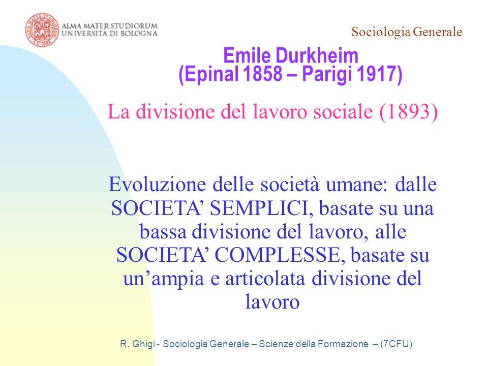 Sociologia Generale R. Ghigi - Sociologia Generale – Scienze della Formazione – (7CFU) Emile Durkheim (Epinal 1858 – Parigi 1917) La divisione del lav