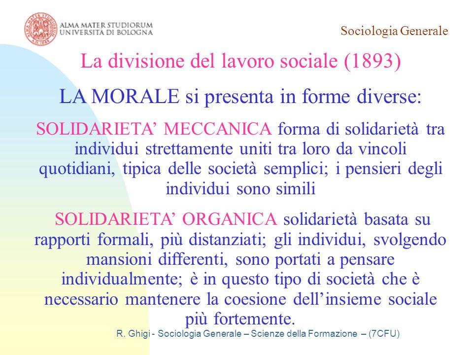 Sociologia Generale R. Ghigi - Sociologia Generale – Scienze della Formazione – (7CFU) La divisione del lavoro sociale (1893) LA MORALE si presenta in