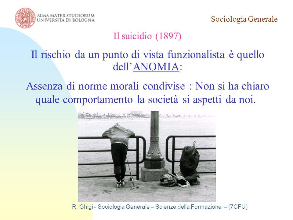 Sociologia Generale R. Ghigi - Sociologia Generale – Scienze della Formazione – (7CFU) Il suicidio (1897) Il rischio da un punto di vista funzionalist