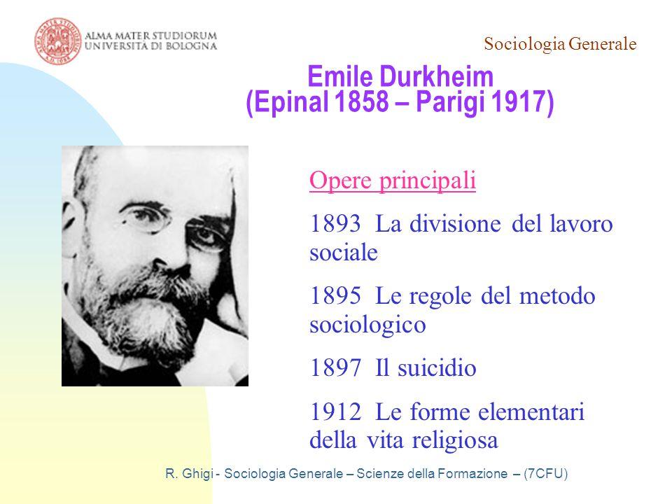 Sociologia Generale R. Ghigi - Sociologia Generale – Scienze della Formazione – (7CFU) Emile Durkheim (Epinal 1858 – Parigi 1917) Opere principali 189